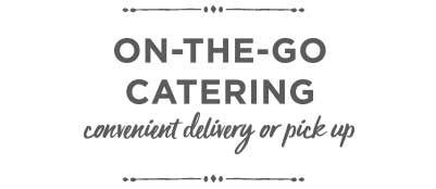 On-The-Go Catering: Convenient Delivery or Pick Up